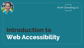"Title slide for presentation ""Introduction to Web Accessibility"" featuring M.A.W. Consulting, LLC logo, Dr. Williams's headshot, and themed turquoise background"